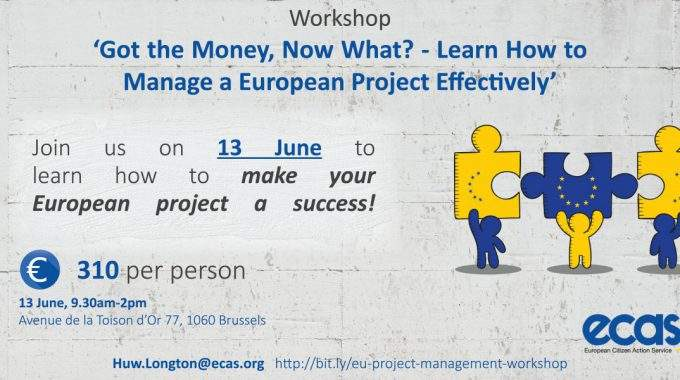 Workshop – 'Got The Money, Now What? – Learn How To Manage A European Project Effectively'